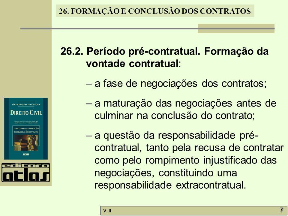 26. FORMAÇÃO E CONCLUSÃO DOS CONTRATOS V. II 7 7 26.2. Período pré-contratual. Formação da vontade contratual: – a fase de negociações dos contratos;