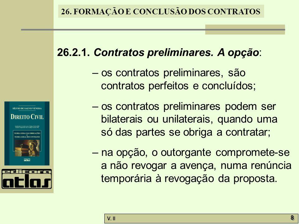 26. FORMAÇÃO E CONCLUSÃO DOS CONTRATOS V. II 8 8 26.2.1. Contratos preliminares. A opção: – os contratos preliminares, são contratos perfeitos e concl