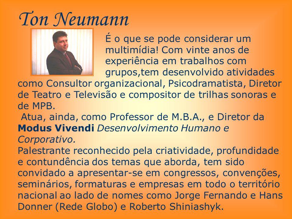 Ton Neumann É o que se pode considerar um multimídia! Com vinte anos de experiência em trabalhos com grupos,tem desenvolvido atividades como Consultor