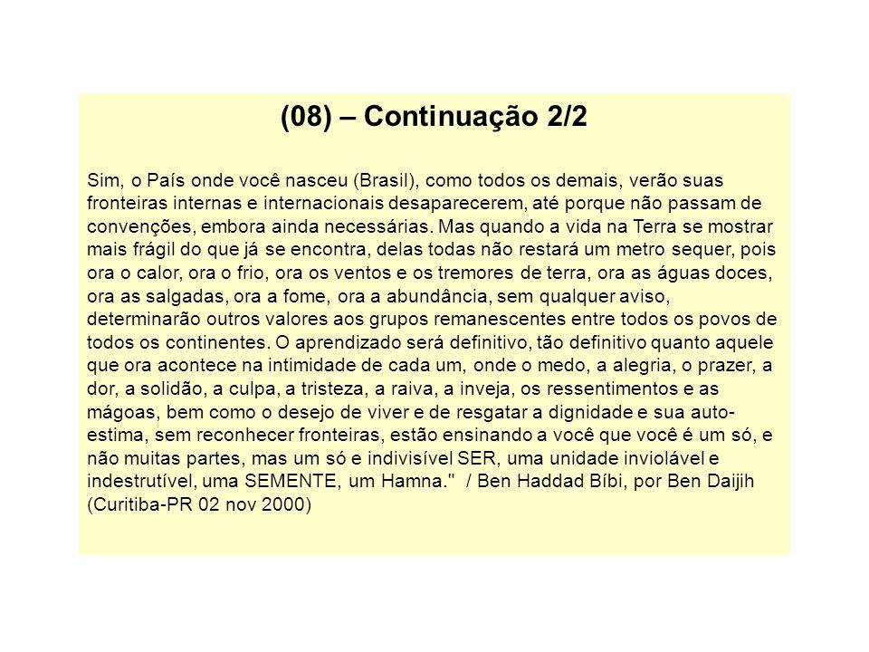 (08) – Continuação 2/2 Sim, o País onde você nasceu (Brasil), como todos os demais, verão suas fronteiras internas e internacionais desaparecerem, até