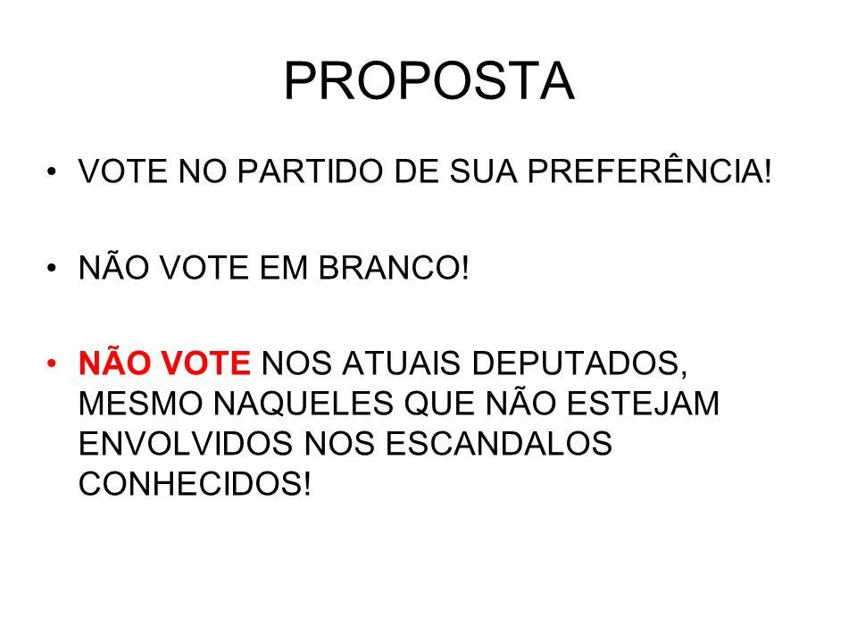 PROPOSTA VOTE NO PARTIDO DE SUA PREFERÊNCIA! NÃO VOTE EM BRANCO! NÃO VOTE NOS ATUAIS DEPUTADOS, MESMO NAQUELES QUE NÃO ESTEJAM ENVOLVIDOS NOS ESCANDAL
