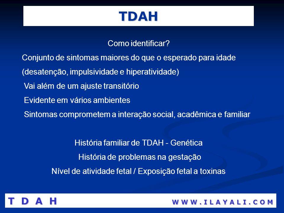 TDAH Como identificar? Conjunto de sintomas maiores do que o esperado para idade (desatenção, impulsividade e hiperatividade) Vai além de um ajuste tr