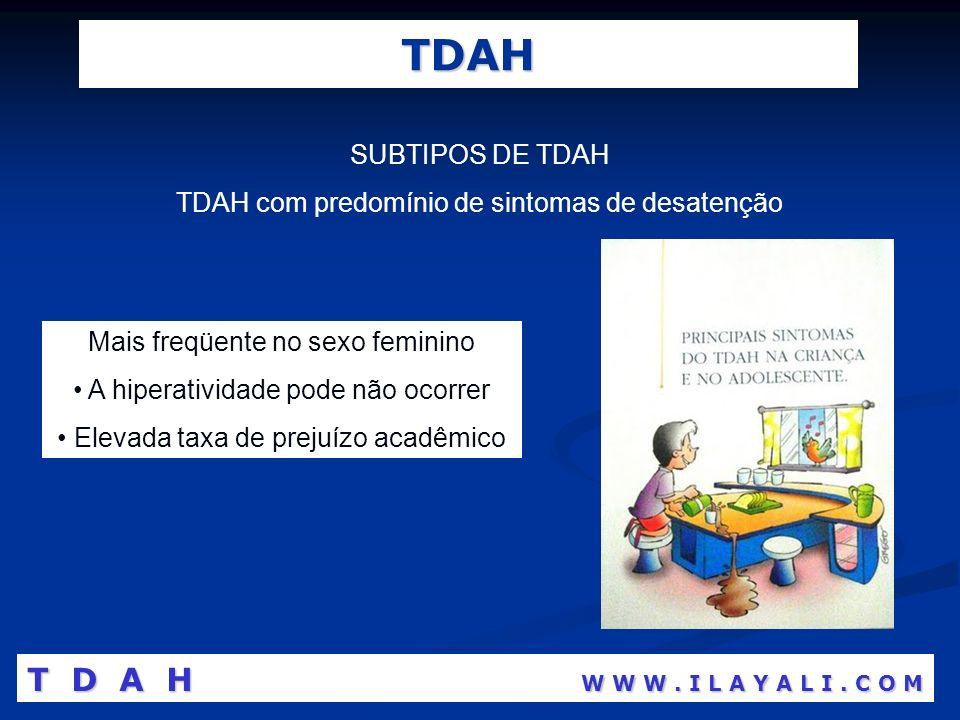 TDAH SUBTIPOS DE TDAH TDAH com predomínio de sintomas de desatenção Mais freqüente no sexo feminino A hiperatividade pode não ocorrer Elevada taxa de