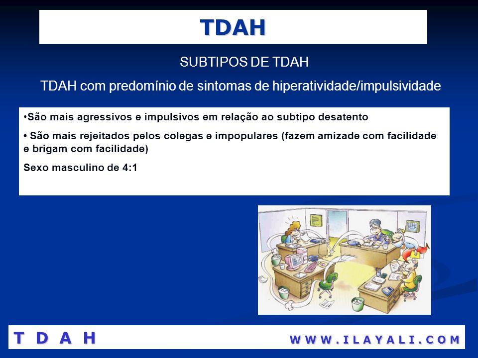 TDAH SUBTIPOS DE TDAH TDAH com predomínio de sintomas de hiperatividade/impulsividade São mais agressivos e impulsivos em relação ao subtipo desatento