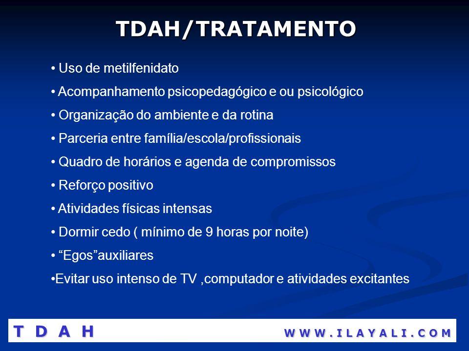 TDAH/TRATAMENTO Uso de metilfenidato Acompanhamento psicopedagógico e ou psicológico Organização do ambiente e da rotina Parceria entre família/escola