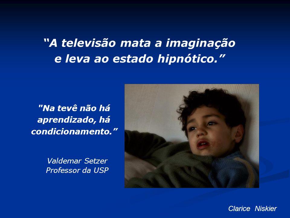 A televisão mata a imaginação e leva ao estado hipnótico.