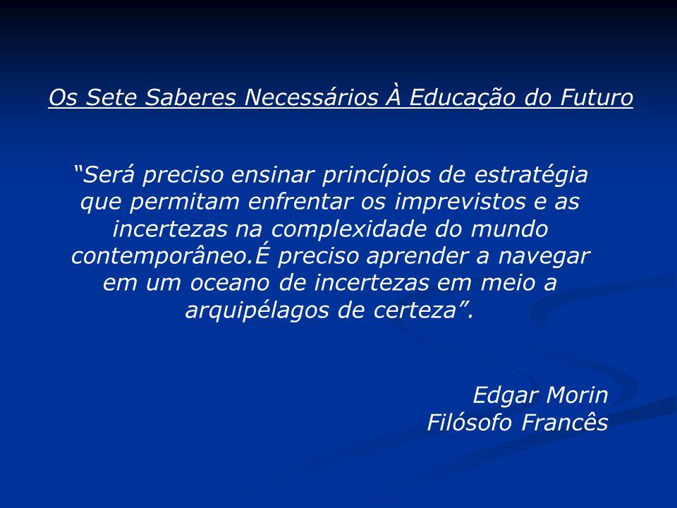 Edgar Morin Filósofo Francês Os Sete Saberes Necessários À Educação do Futuro Será preciso ensinar princípios de estratégia que permitam enfrentar os