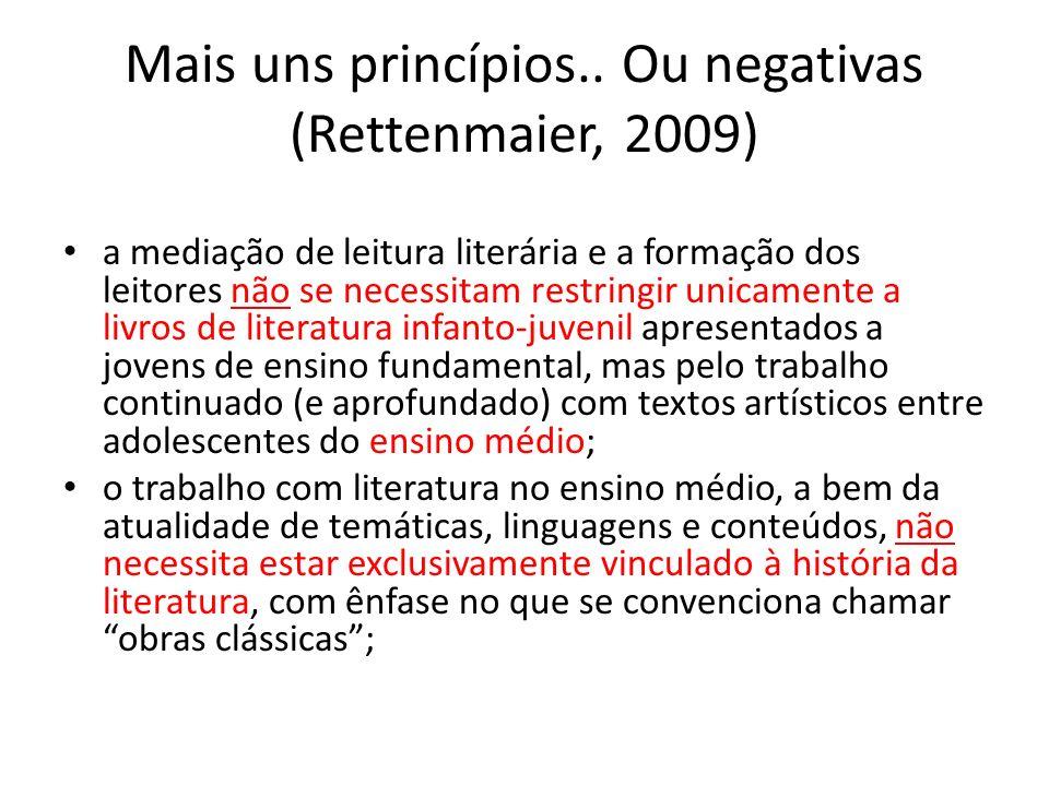 Mais uns princípios.. Ou negativas (Rettenmaier, 2009) a mediação de leitura literária e a formação dos leitores não se necessitam restringir unicamen