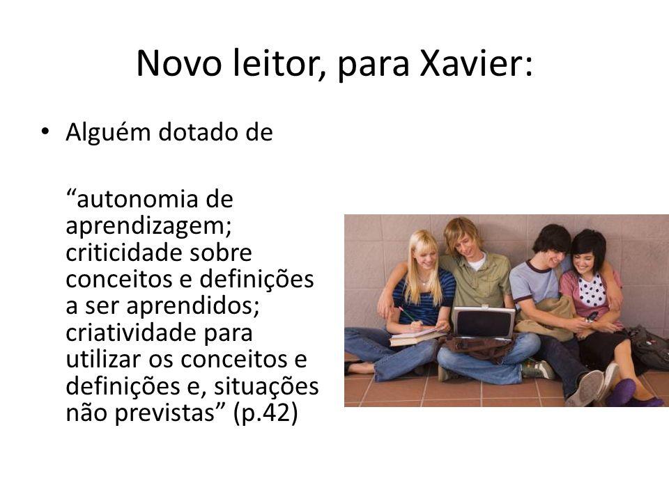 Novo leitor, para Xavier: Alguém dotado de autonomia de aprendizagem; criticidade sobre conceitos e definições a ser aprendidos; criatividade para uti