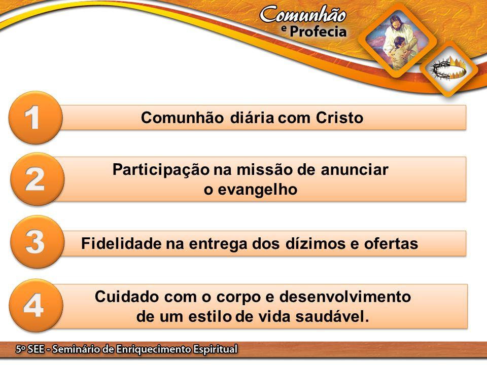 Comunhão diária com Cristo Participação na missão de anunciar o evangelho Participação na missão de anunciar o evangelho Fidelidade na entrega dos díz