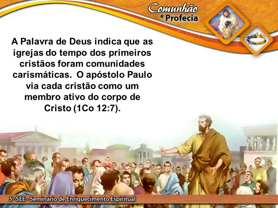 A Palavra de Deus indica que as igrejas do tempo dos primeiros cristãos foram comunidades carismáticas. O apóstolo Paulo via cada cristão como um memb