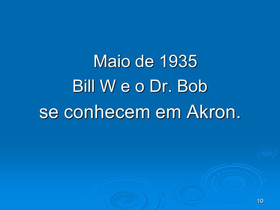 10 Maio de 1935 Bill W e o Dr. Bob se conhecem em Akron.