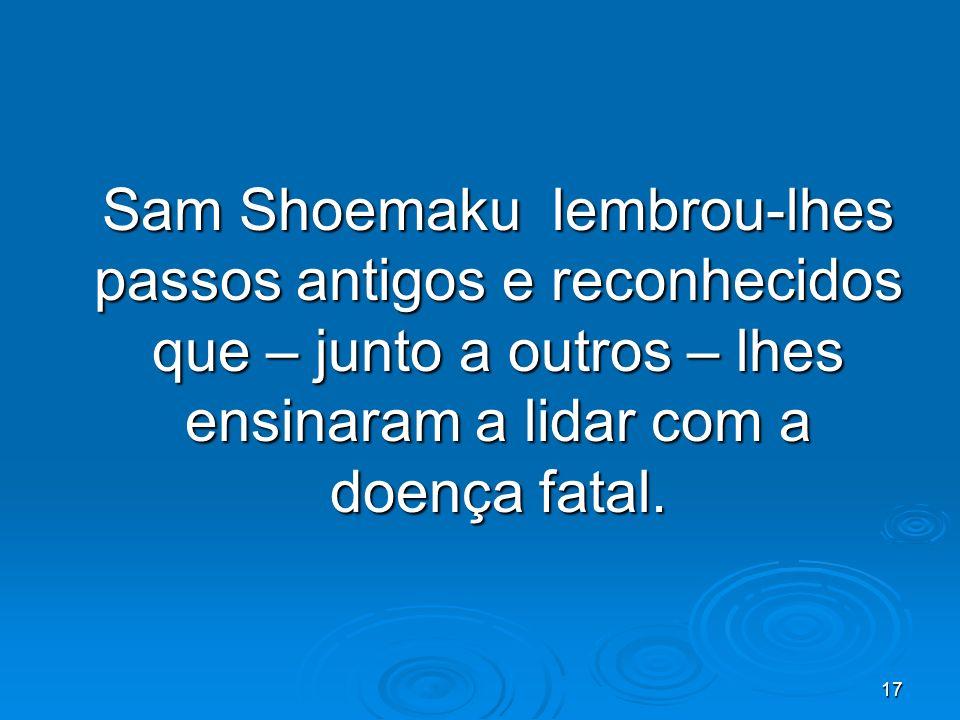 17 Sam Shoemaku lembrou-lhes passos antigos e reconhecidos que – junto a outros – lhes ensinaram a lidar com a doença fatal.