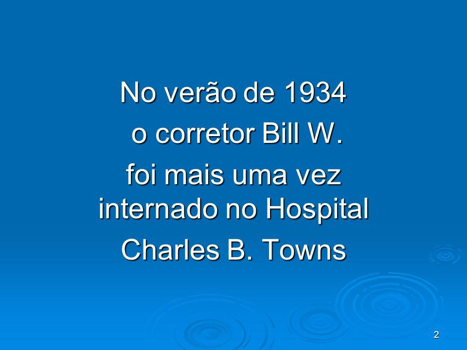 2 No verão de 1934 o corretor Bill W. o corretor Bill W. foi mais uma vez internado no Hospital Charles B. Towns