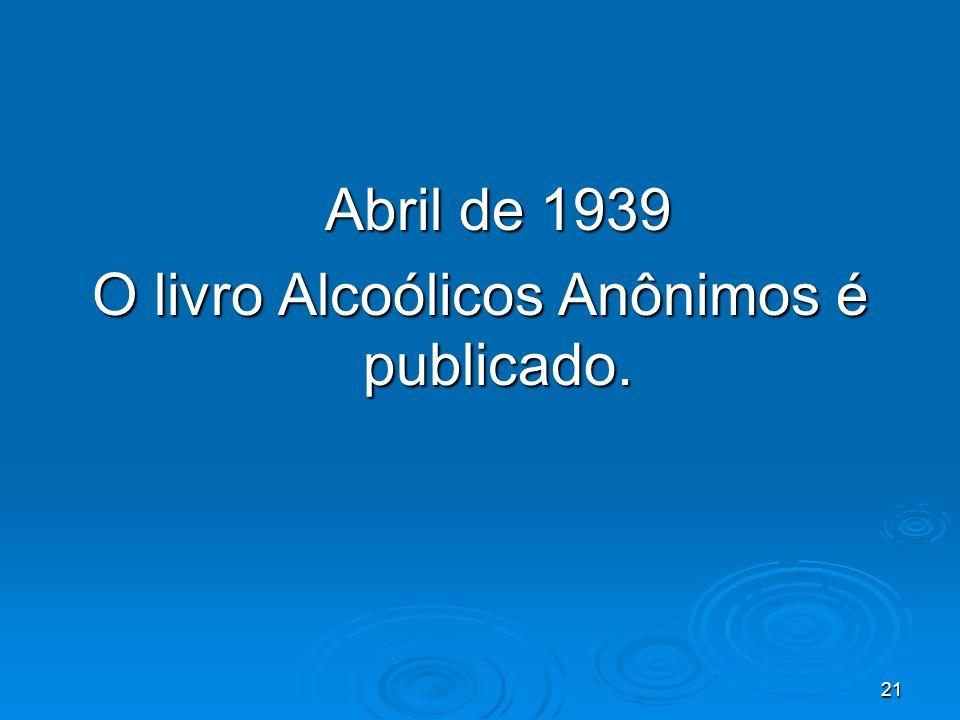 21 Abril de 1939 O livro Alcoólicos Anônimos é publicado.