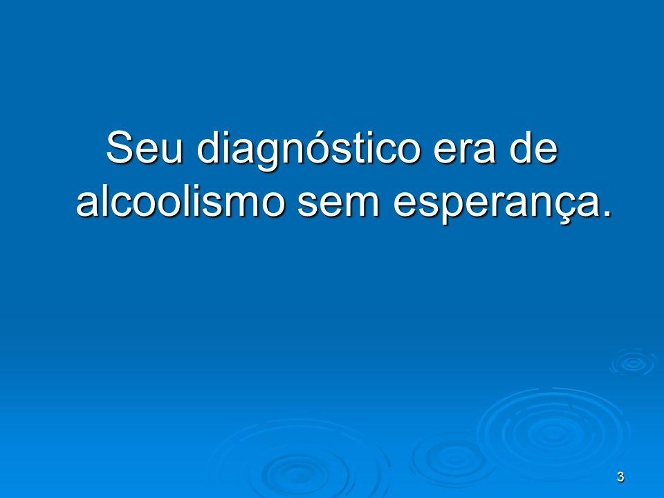 24 Muitos não compreendem que o alcoólico é uma pessoa muito doente.