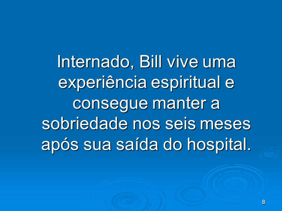 8 Internado, Bill vive uma experiência espiritual e consegue manter a sobriedade nos seis meses após sua saída do hospital.