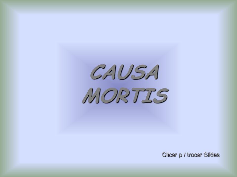 Clicar p / trocar Slides CAUSA MORTIS