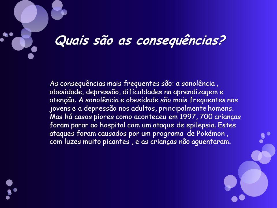 Quais são as consequências? As consequências mais frequentes são: a sonolência, obesidade, depressão, dificuldades na aprendizagem e atenção. A sonolê