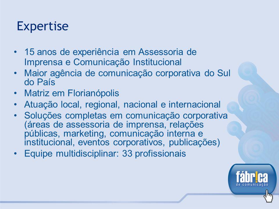 Expertise 15 anos de experiência em Assessoria de Imprensa e Comunicação Institucional Maior agência de comunicação corporativa do Sul do País Matriz