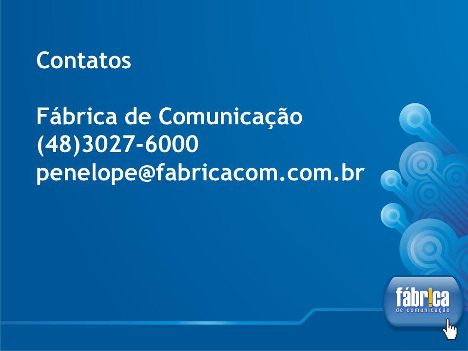 Contatos Fábrica de Comunicação (48)3027-6000 penelope@fabricacom.com.br
