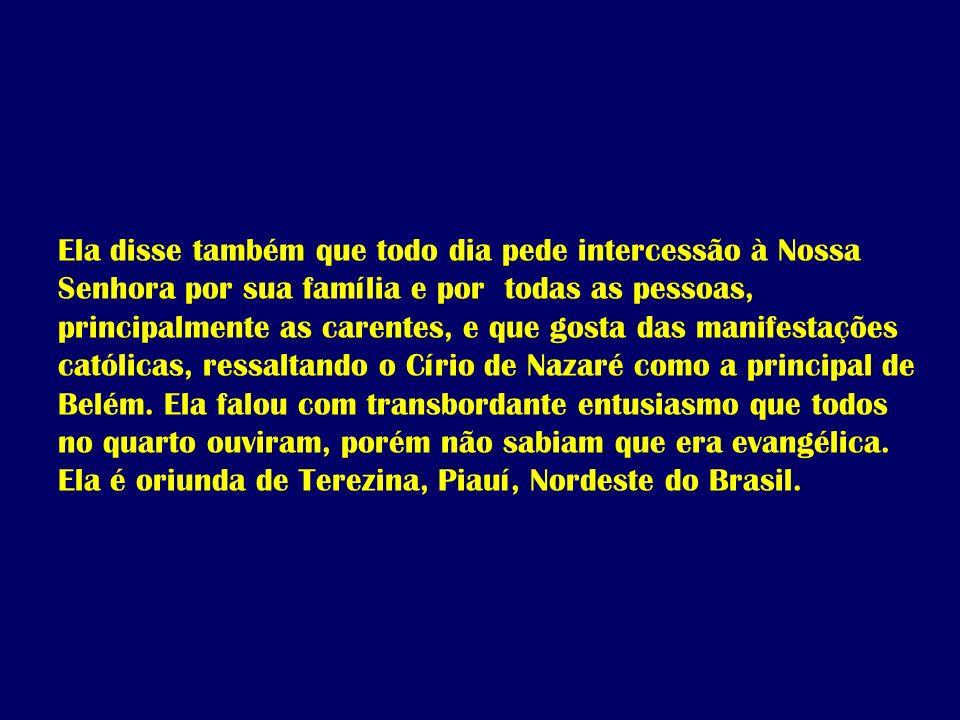 A atitude dessa mulher lembrou-me um certo programa evangélico de televisão que assisti dia seguinte à realização de um Círio de Nazaré em Belém.