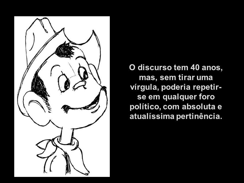 Ocorreu a alguém resgatar este discurso, pronunciado há 40 anos por Cantinflas, supostamente diante da Organização das Nações Unidas (ONU), em um filme no qual ele fazia o papel de embaixador.