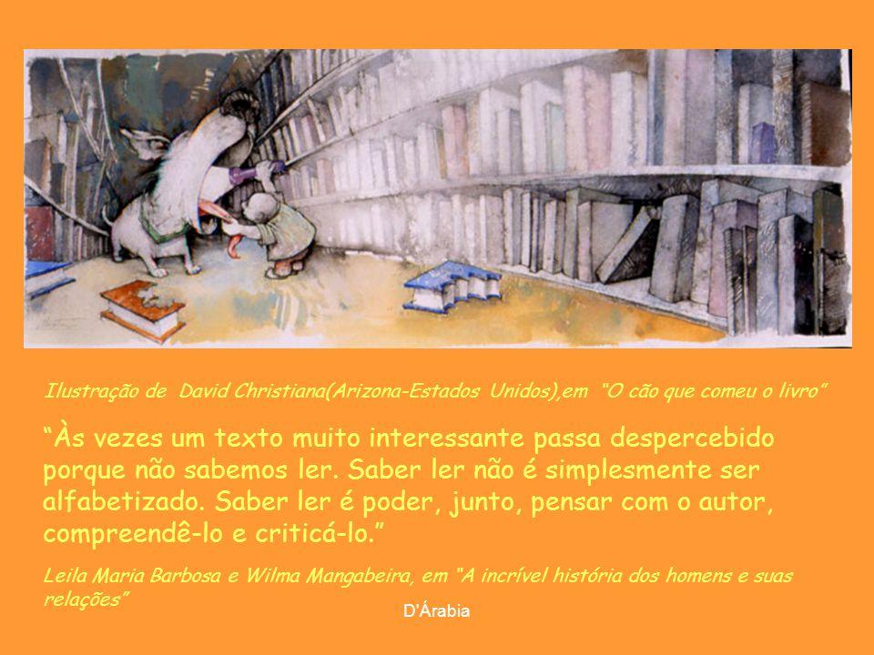 D'Árabia É ainda possível chorar sobre as páginas de um livro, mas não se pode derramar lágrimas sobre um disco rígido. José Saramago (Azinhaga-Portug