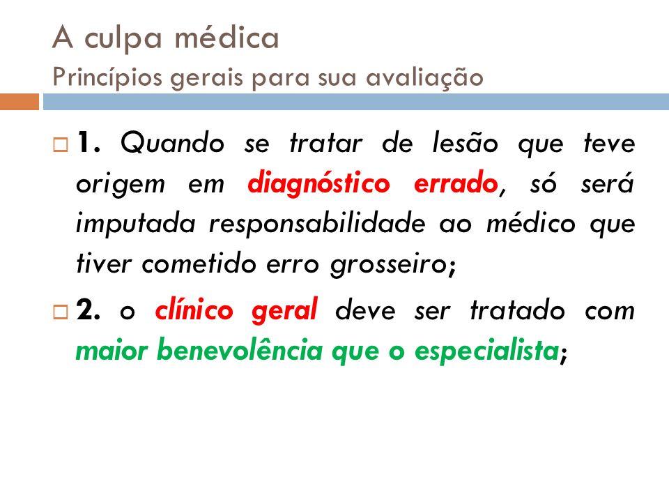 A culpa médica Princípios gerais para sua avaliação 1. Quando se tratar de lesão que teve origem em diagnóstico errado, só será imputada responsabilid