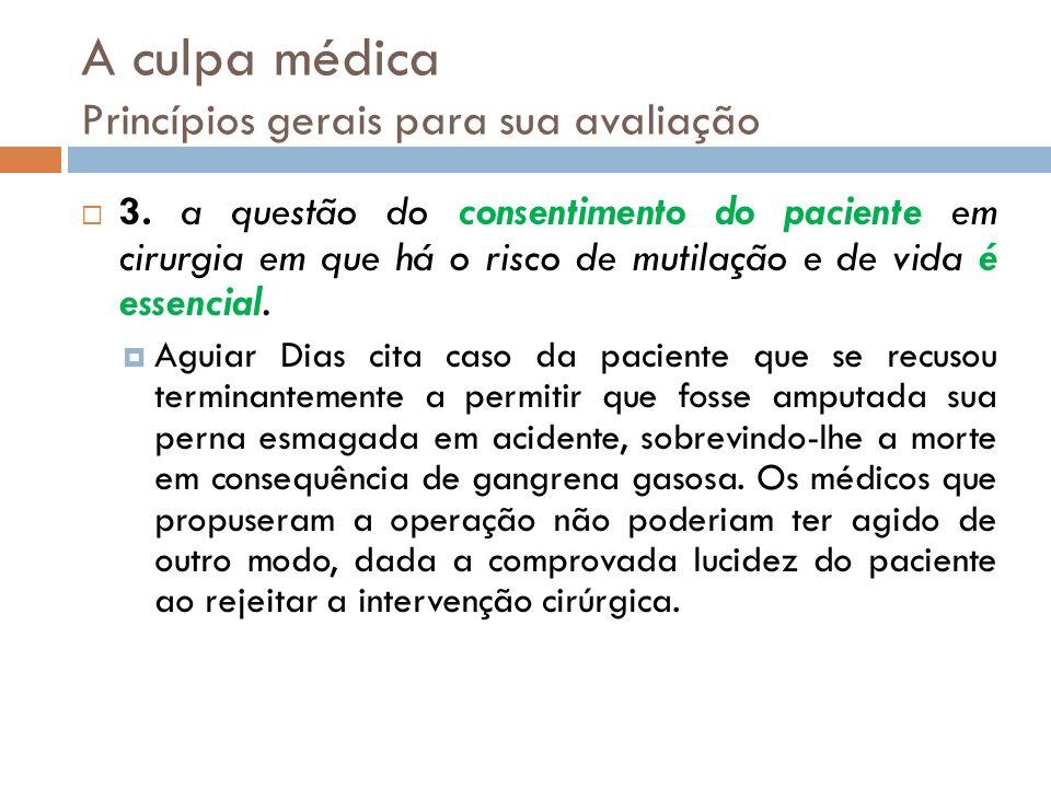 A culpa médica Princípios gerais para sua avaliação 3. a questão do consentimento do paciente em cirurgia em que há o risco de mutilação e de vida é e