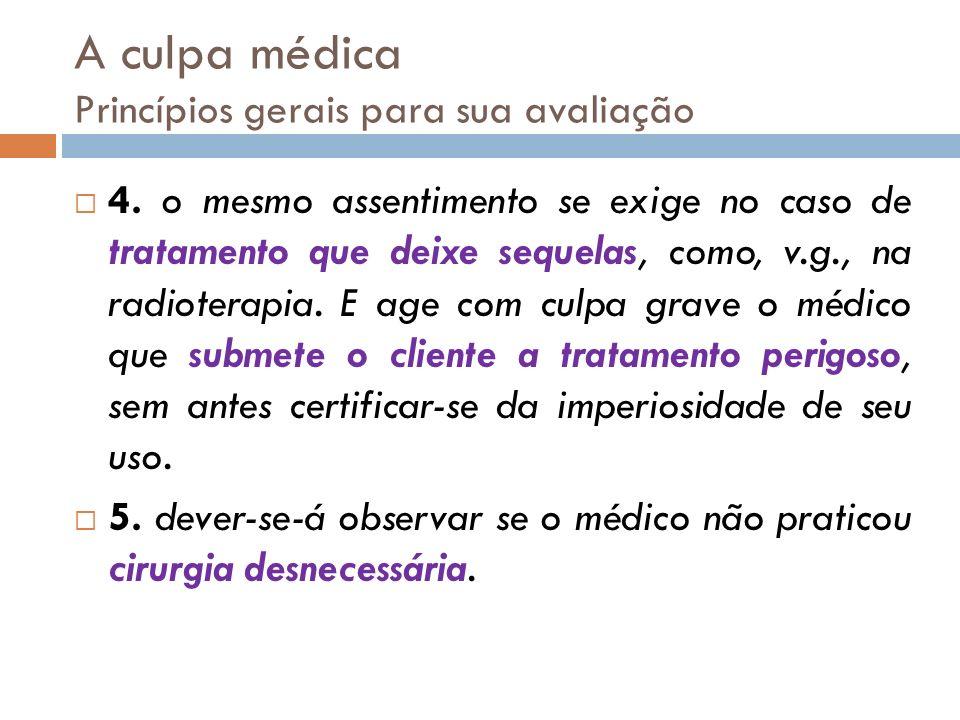 A culpa médica Princípios gerais para sua avaliação 4. o mesmo assentimento se exige no caso de tratamento que deixe sequelas, como, v.g., na radioter