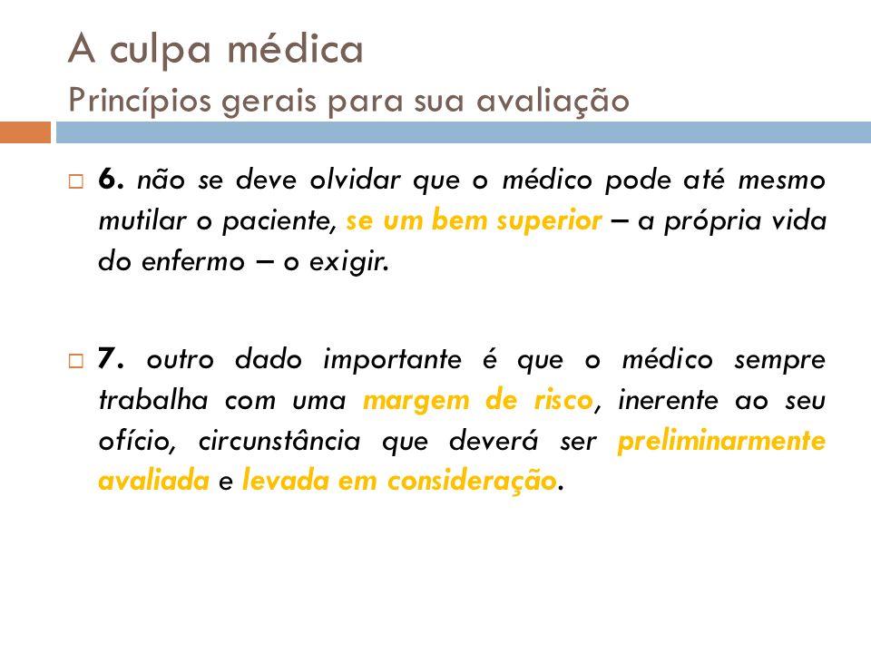 A culpa médica Princípios gerais para sua avaliação 6. não se deve olvidar que o médico pode até mesmo mutilar o paciente, se um bem superior – a próp