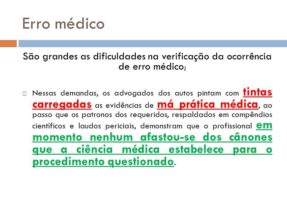 Erro médico São grandes as dificuldades na verificação da ocorrência de erro médico ; Nessas demandas, os advogados dos autos pintam com tintas carreg