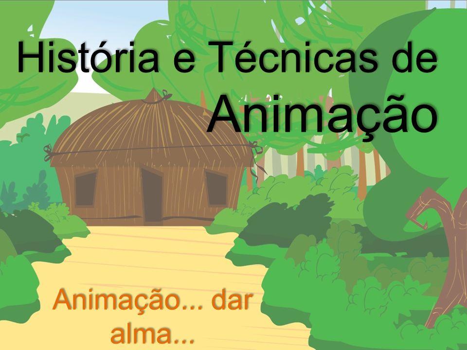 História e Técnicas de Animação Animação... dar alma...