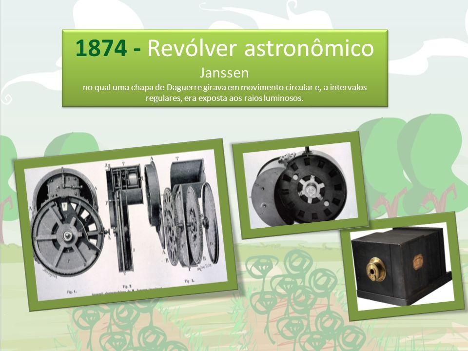 1874 - Revólver astronômico Janssen no qual uma chapa de Daguerre girava em movimento circular e, a intervalos regulares, era exposta aos raios lumino