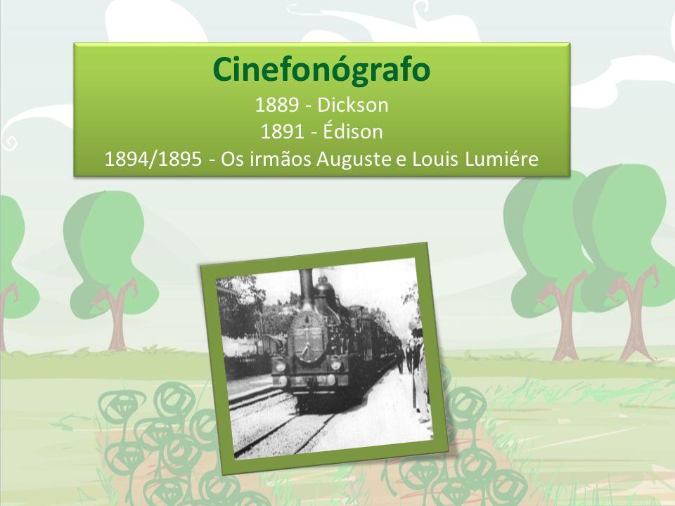 Cinefonógrafo 1889 - Dickson 1891 - Édison 1894/1895 - Os irmãos Auguste e Louis Lumiére Cinefonógrafo 1889 - Dickson 1891 - Édison 1894/1895 - Os irm