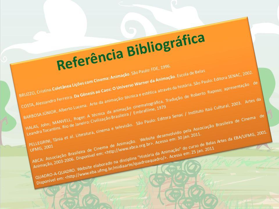 Referência Bibliográfica BRUZZO, Cristina.Coletânea Lições com Cinema: Animação. São Paulo: FDE, 1996. COSTA, Alessandro Ferreira. Da Gênesis ao Caos: