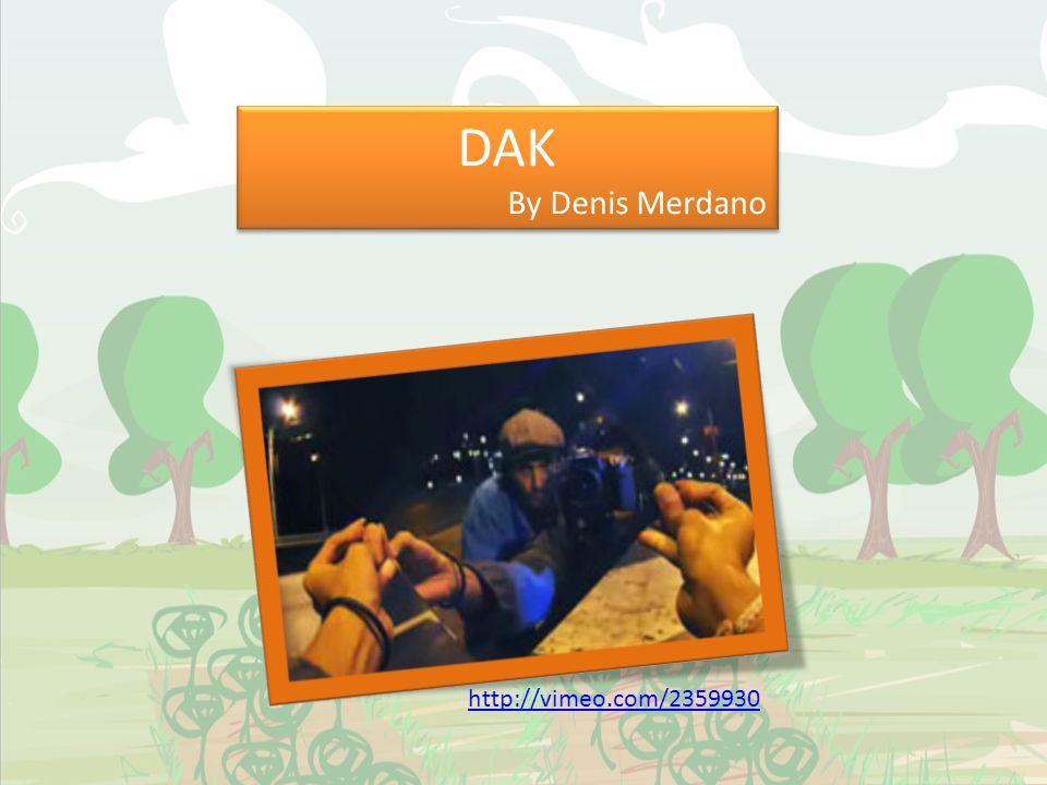 DAK By Denis Merdano DAK By Denis Merdano http://vimeo.com/2359930