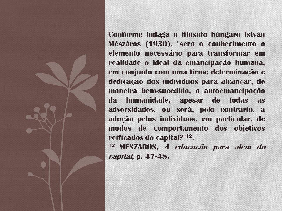 Conforme indaga o filósofo húngaro István Mészáros (1930),