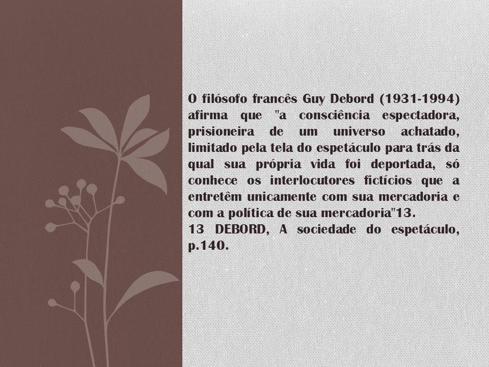 O filósofo francês Guy Debord (1931-1994) afirma que