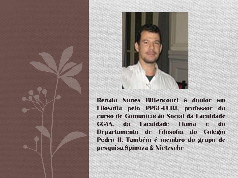 Renato Nunes Bittencourt é doutor em Filosofia pelo PPGF-UFRJ, professor do curso de Comunicação Social da Faculdade CCAA, da Faculdade Flama e do Dep