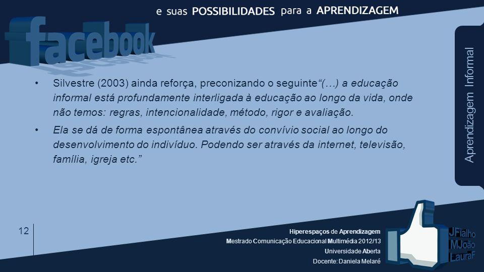 Hiperespaços de Aprendizagem Mestrado Comunicação Educacional Multimédia 2012/13 Universidade Aberta Docente: Daniela Melaré Aprendizagem Informal Sil