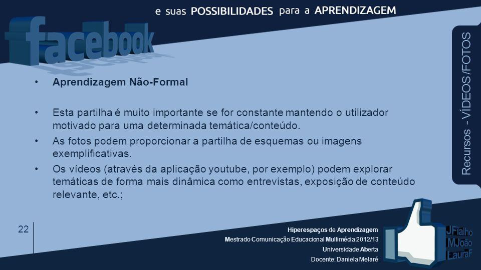 Hiperespaços de Aprendizagem Mestrado Comunicação Educacional Multimédia 2012/13 Universidade Aberta Docente: Daniela Melaré Recursos - VÍDEOS /FOTOS