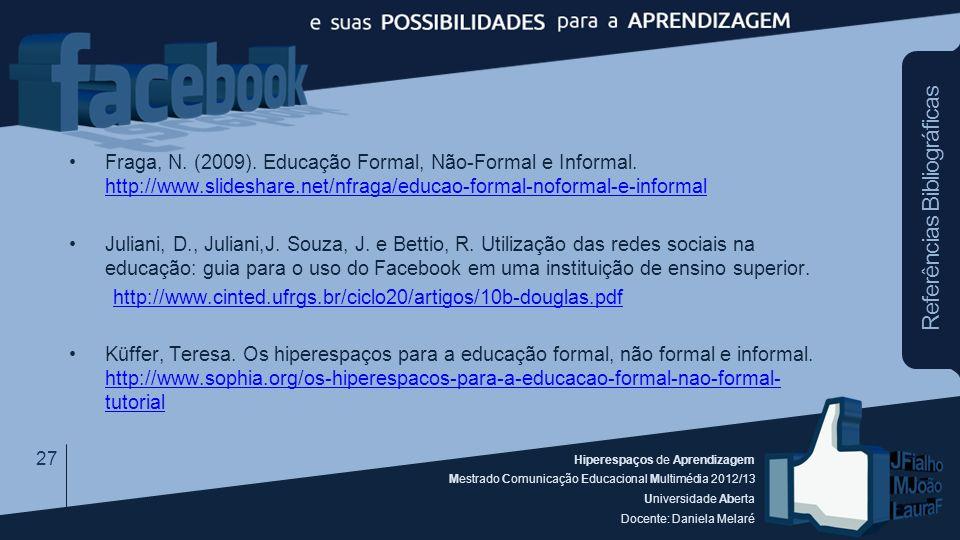 Hiperespaços de Aprendizagem Mestrado Comunicação Educacional Multimédia 2012/13 Universidade Aberta Docente: Daniela Melaré Fraga, N. (2009). Educaçã