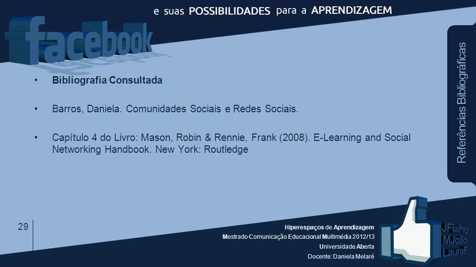 Hiperespaços de Aprendizagem Mestrado Comunicação Educacional Multimédia 2012/13 Universidade Aberta Docente: Daniela Melaré Bibliografia Consultada B