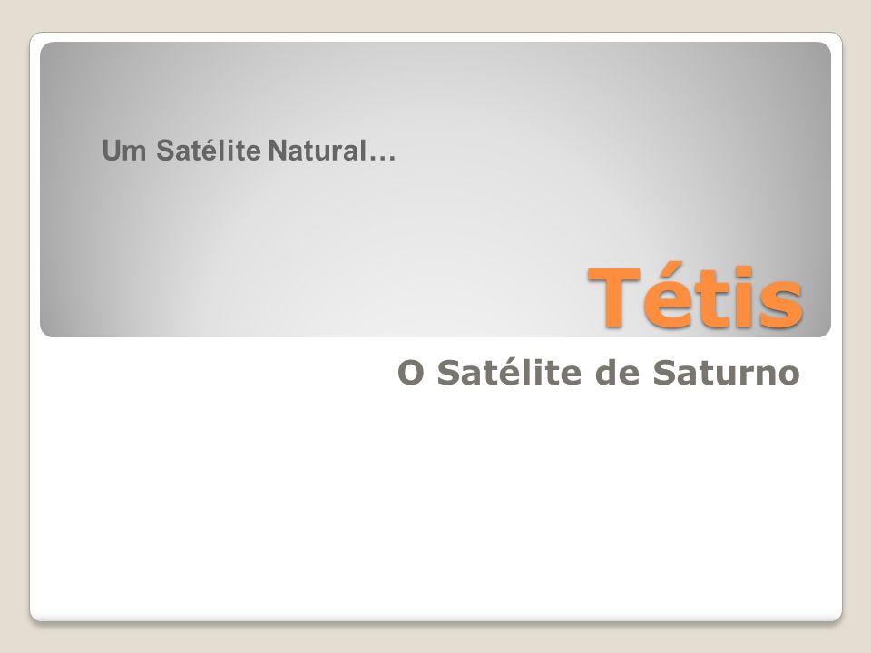 Tétis Tétis é um satélite de Saturno.