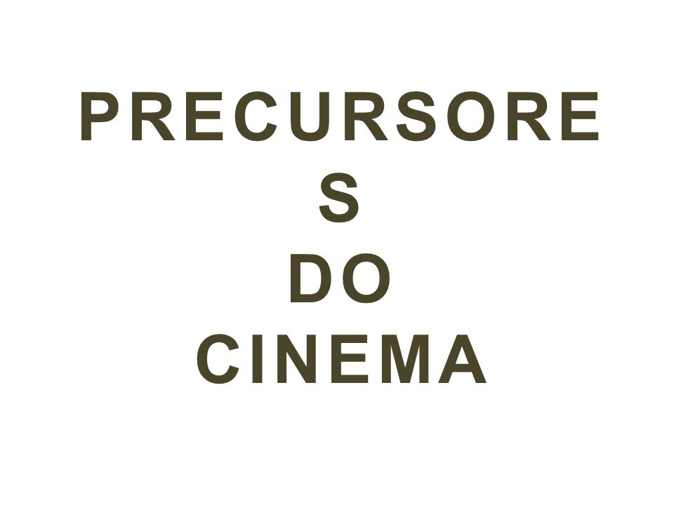 PRECURSORE S DO CINEMA