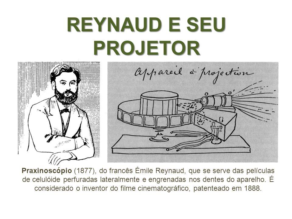 REYNAUD E SEU PROJETOR Praxinoscópio (1877), do francês Émile Reynaud, que se serve das películas de celulóide perfuradas lateralmente e engrenadas no