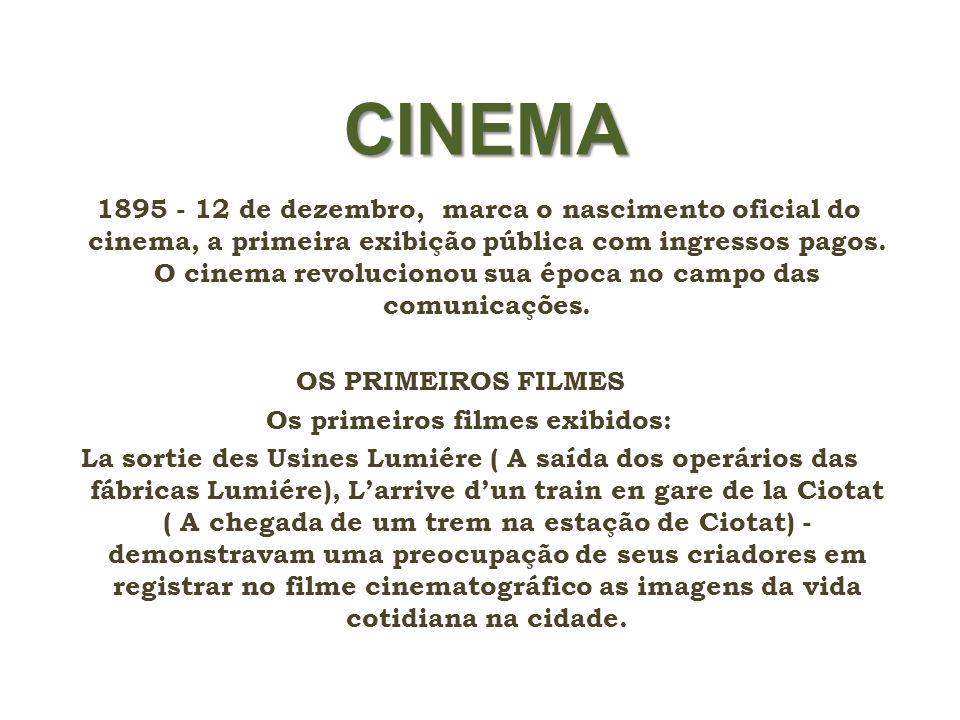 CINEMA 1895 - 12 de dezembro, marca o nascimento oficial do cinema, a primeira exibição pública com ingressos pagos. O cinema revolucionou sua época n