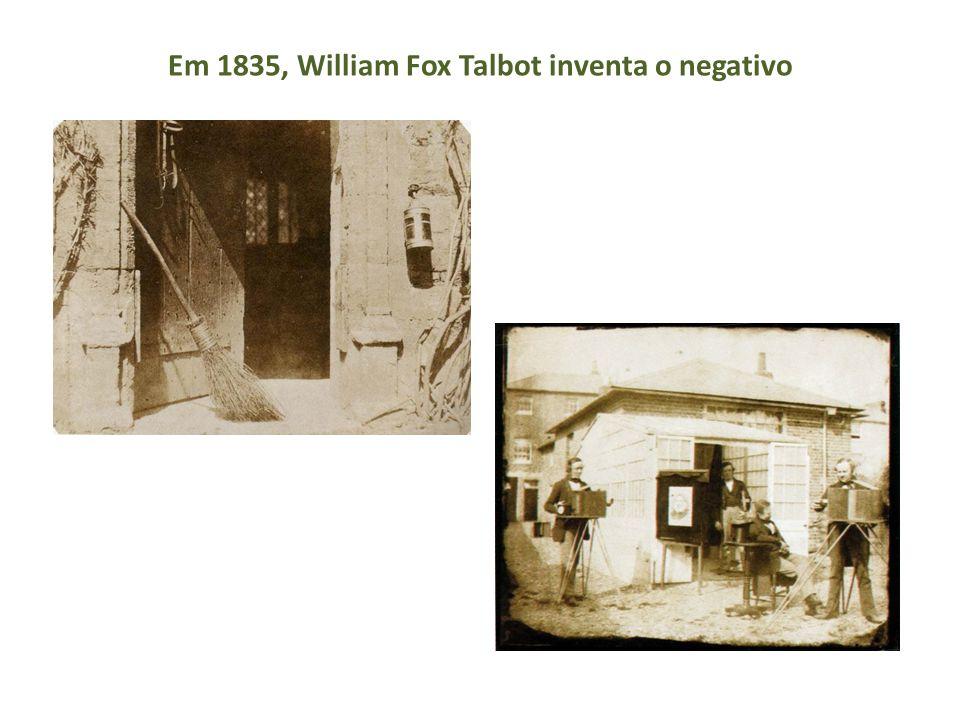 Em 1835, William Fox Talbot inventa o negativo